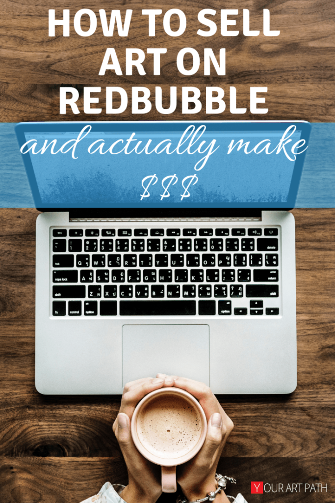 How To Sell Art On Redbubble And Actually Make Money Doing It